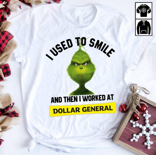Grinch I used to smile and then I worked at Dollar General shirt