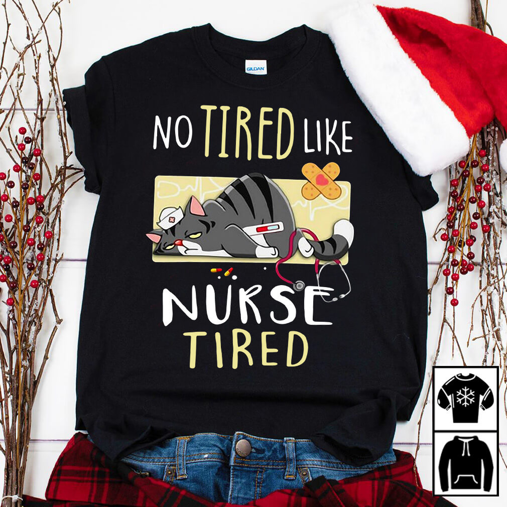 No tired like nurse tired shirtNo tired like nurse tired shirt