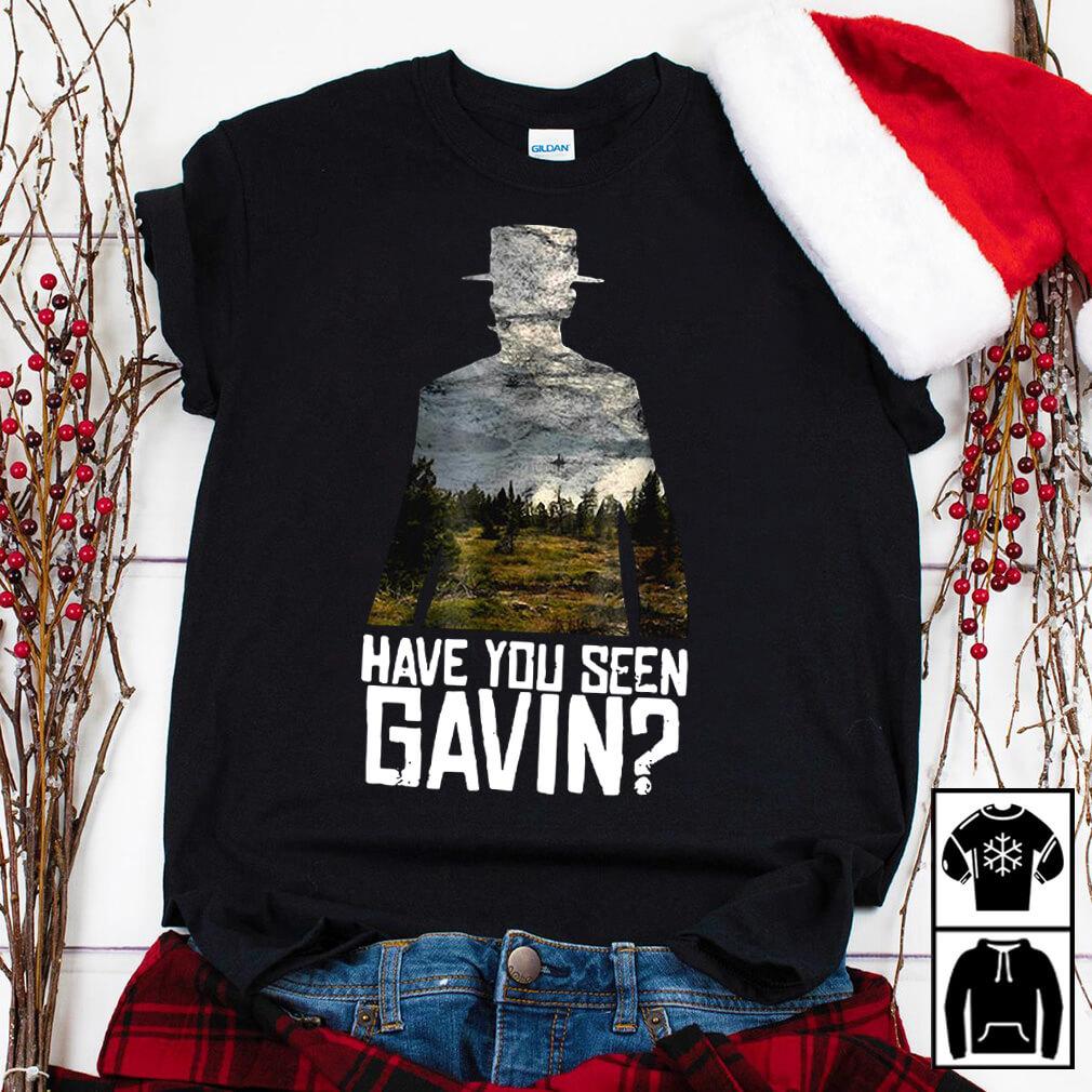 Have you seen Gavin shirt
