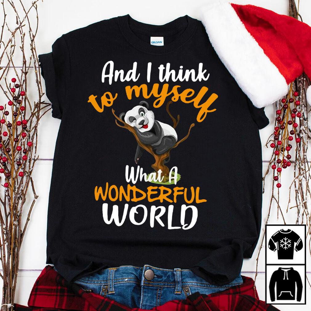 Panda and I think to myself what a wonderful world shirt