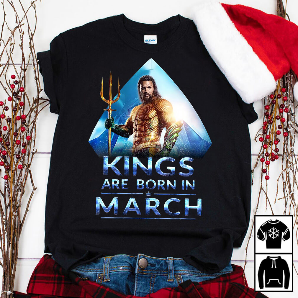 Aquaman Kings are born in March shirt