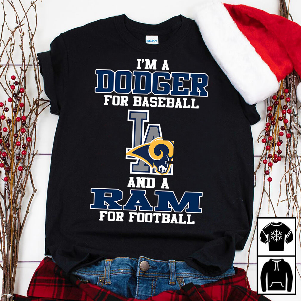 I'm a Dodger for baseball LA and a Ram for football shirt