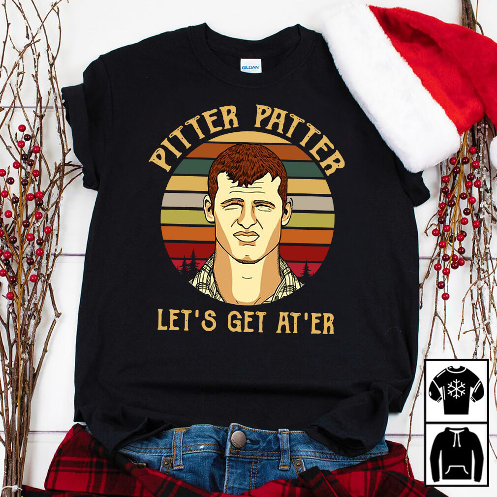 Pitter Patter let's get at ER shirt