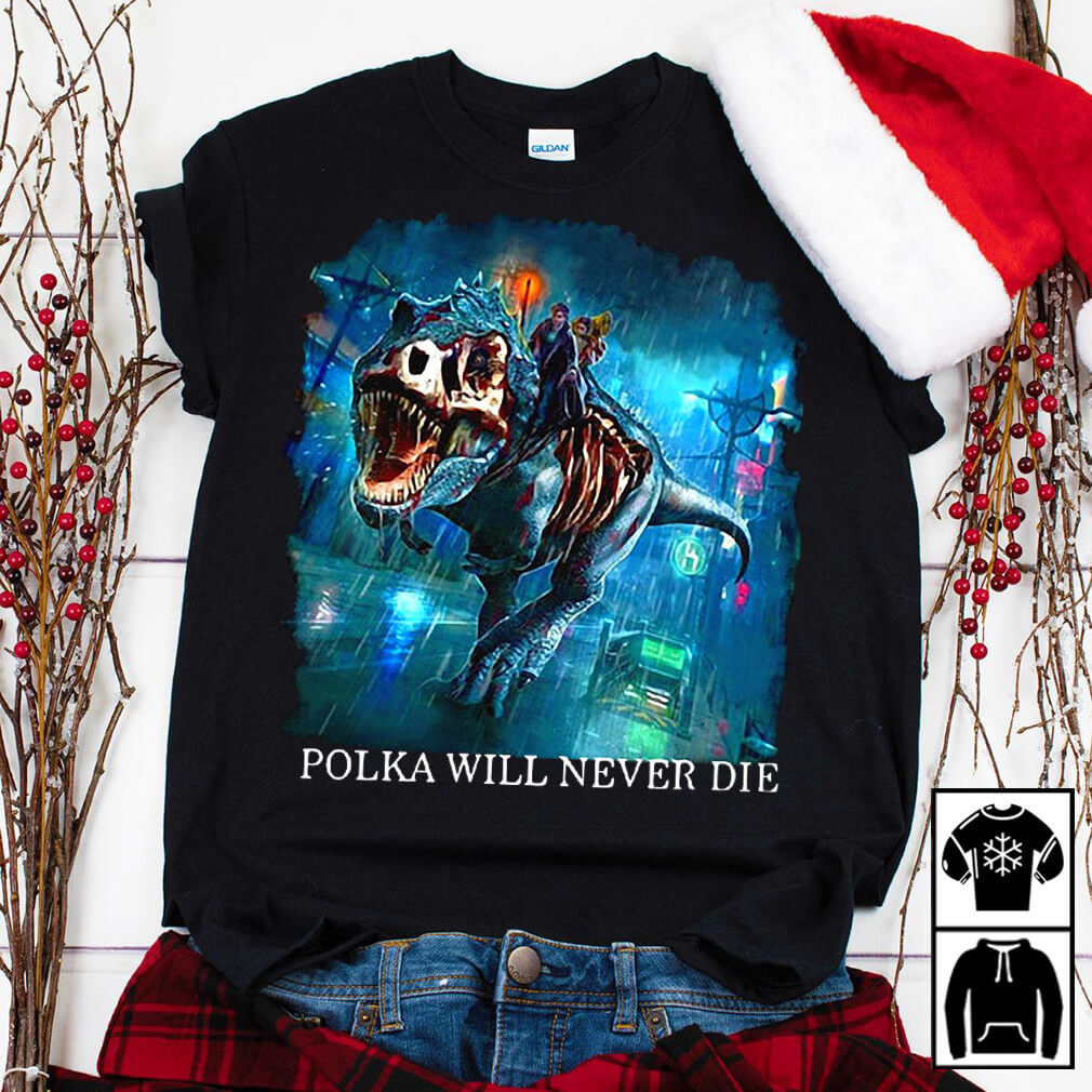 Polka will never die shirt