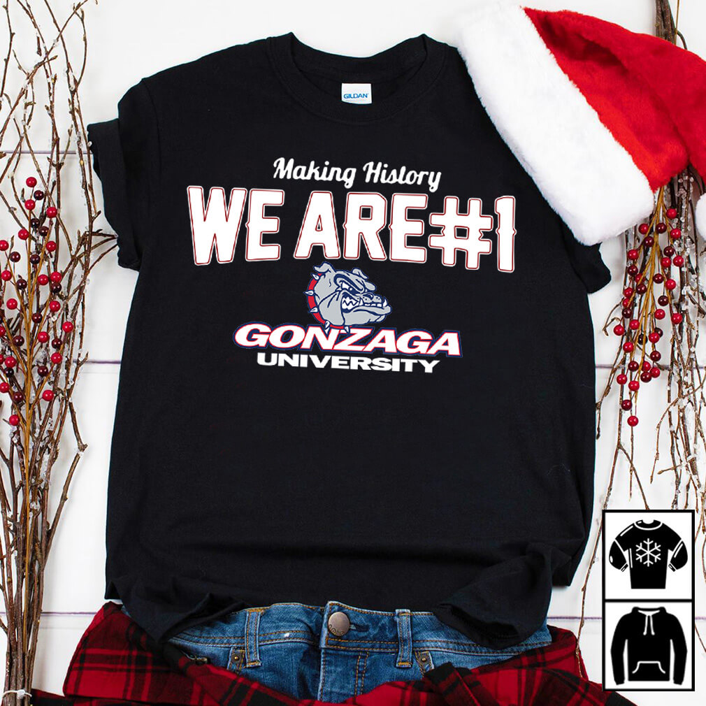 Gonzaga University making history we are number 1 shirt