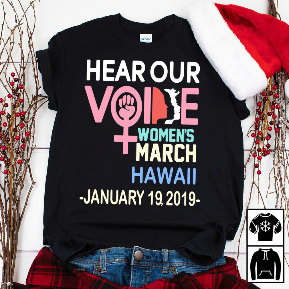 Hear our voice women's March Hawaii January 19, 2019 shirt