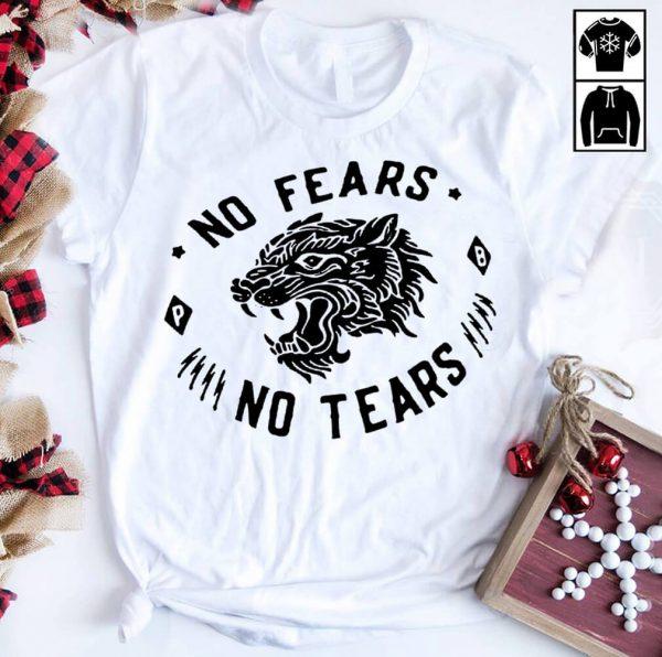 No fears no tears shirt