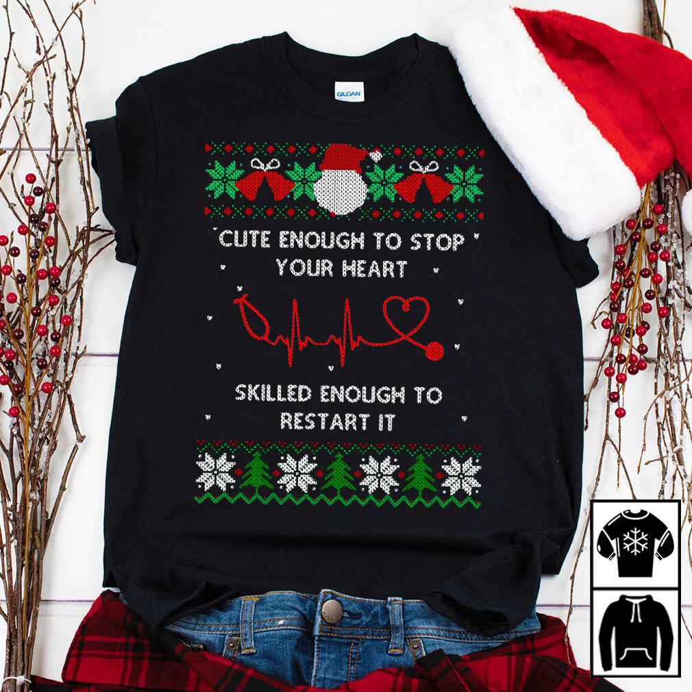 Cute enough to stop your heart skilled enough to restart it Christmas shirt