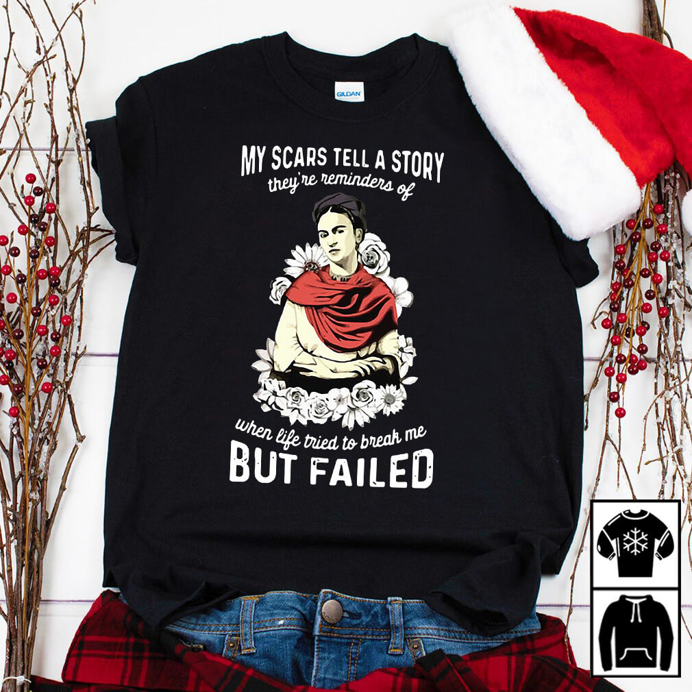 My scars tell a story they're reminders of when life tried to break me but failed shirt