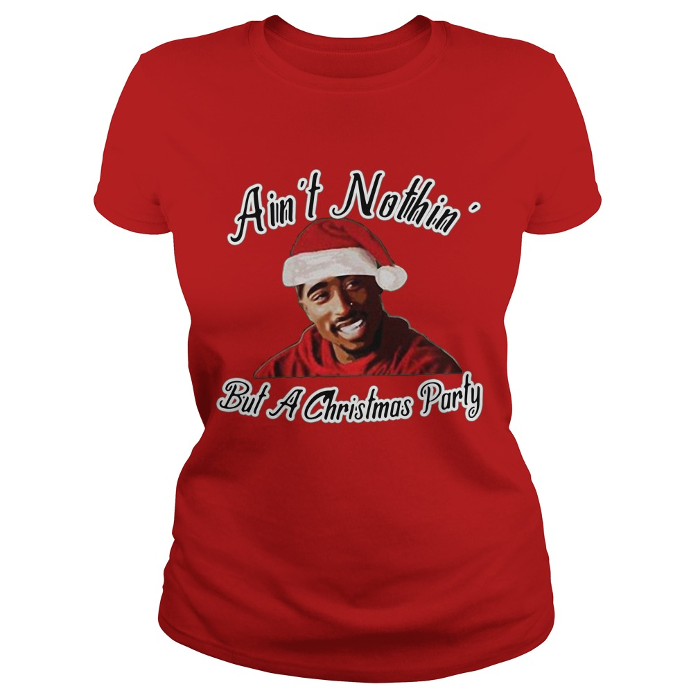 Ain't Nothin but a Christmas party Ladies Tee