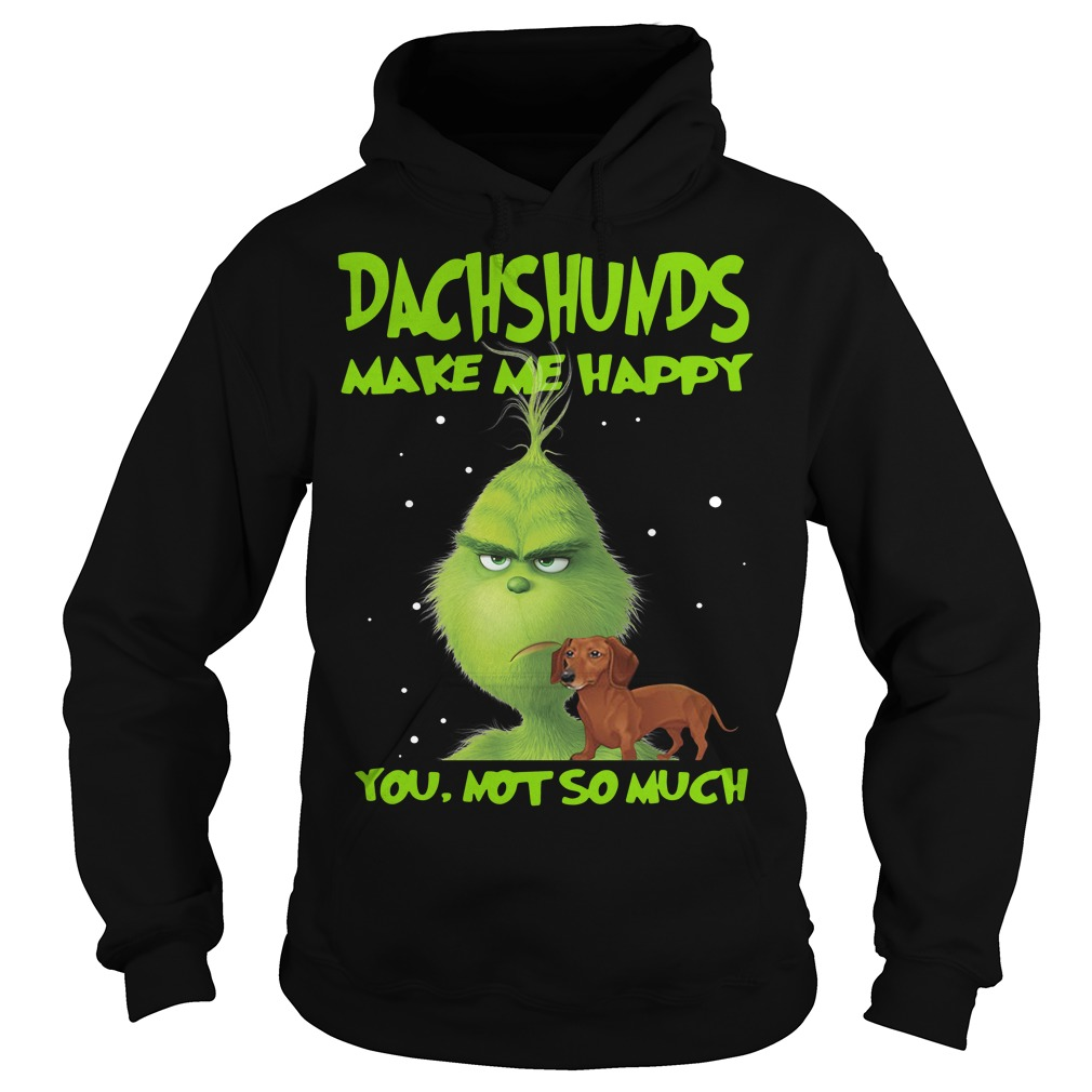 Grinch Dachshunds make me happy you not so much Hoodie