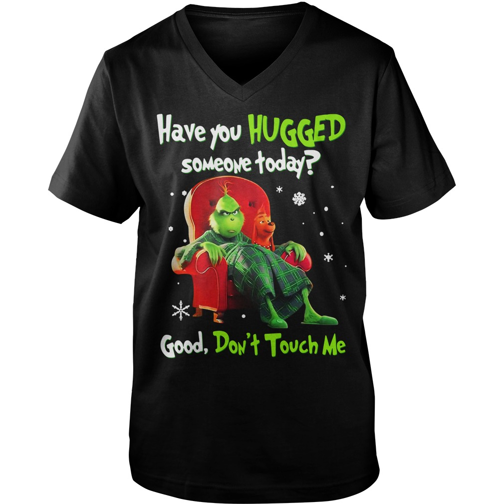 Grinch have you hugged someone today good don't touch me Christmas Guy V-Neck