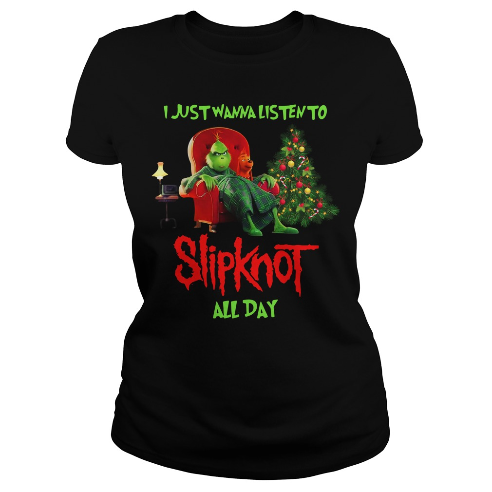 Grinch I just wanna listen to Slipknot all day Christmas Ladies Tee