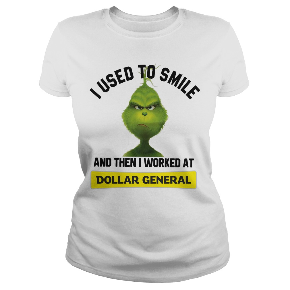 Grinch I used to smile and then I worked at Dollar General Ladies Tee