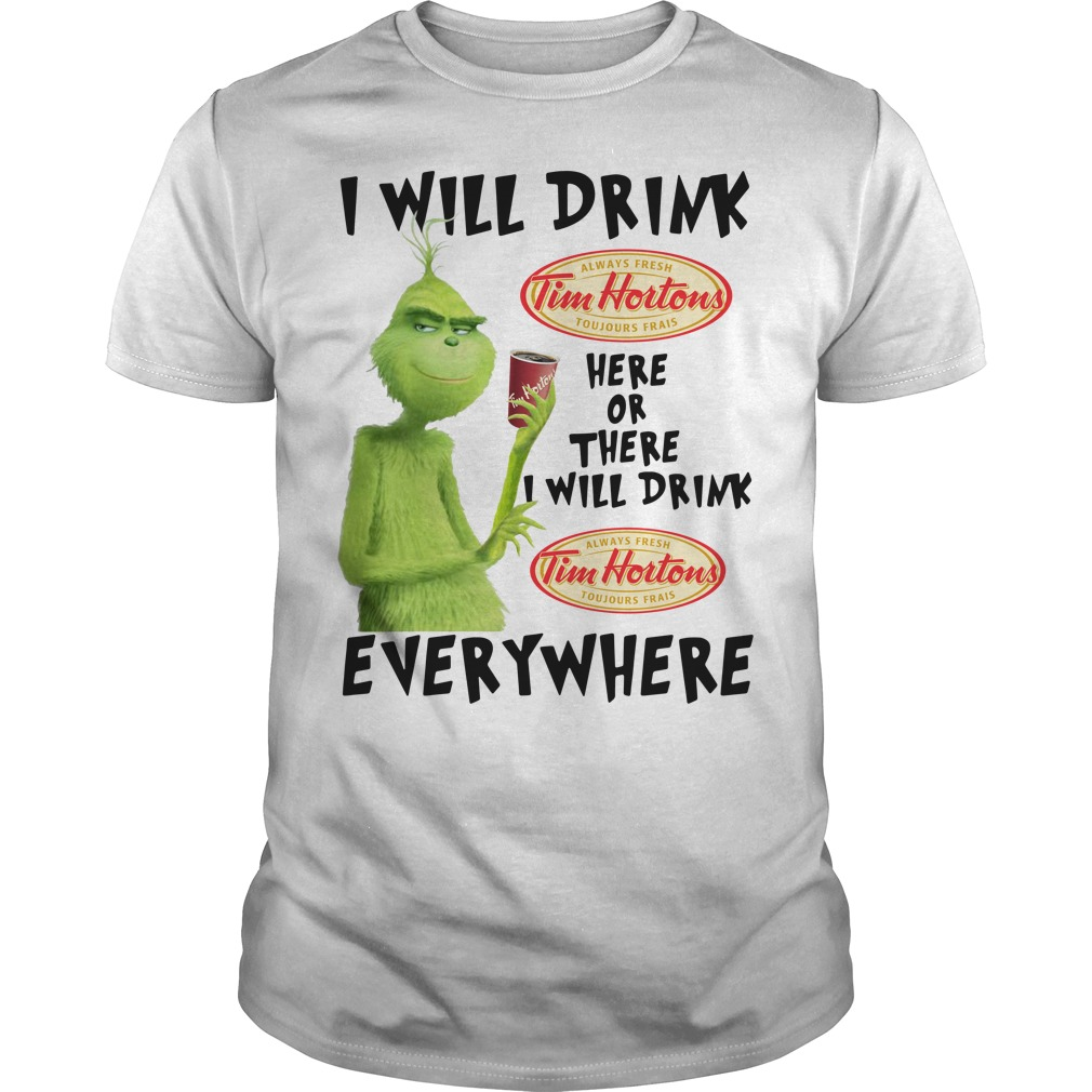The Grinch I will drink Tim Hortons here, there or everywhere Guys Tee