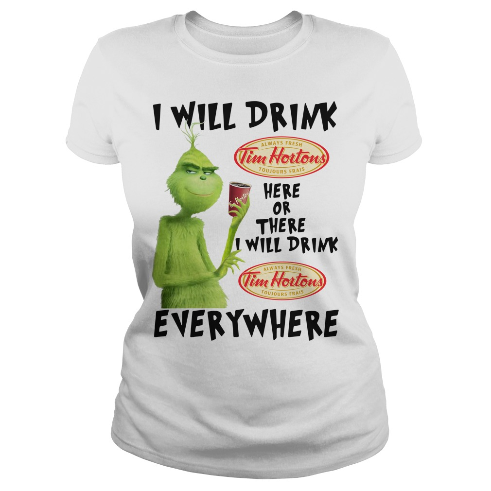The Grinch I will drink Tim Hortons here, there or everywhere Ladies Tee
