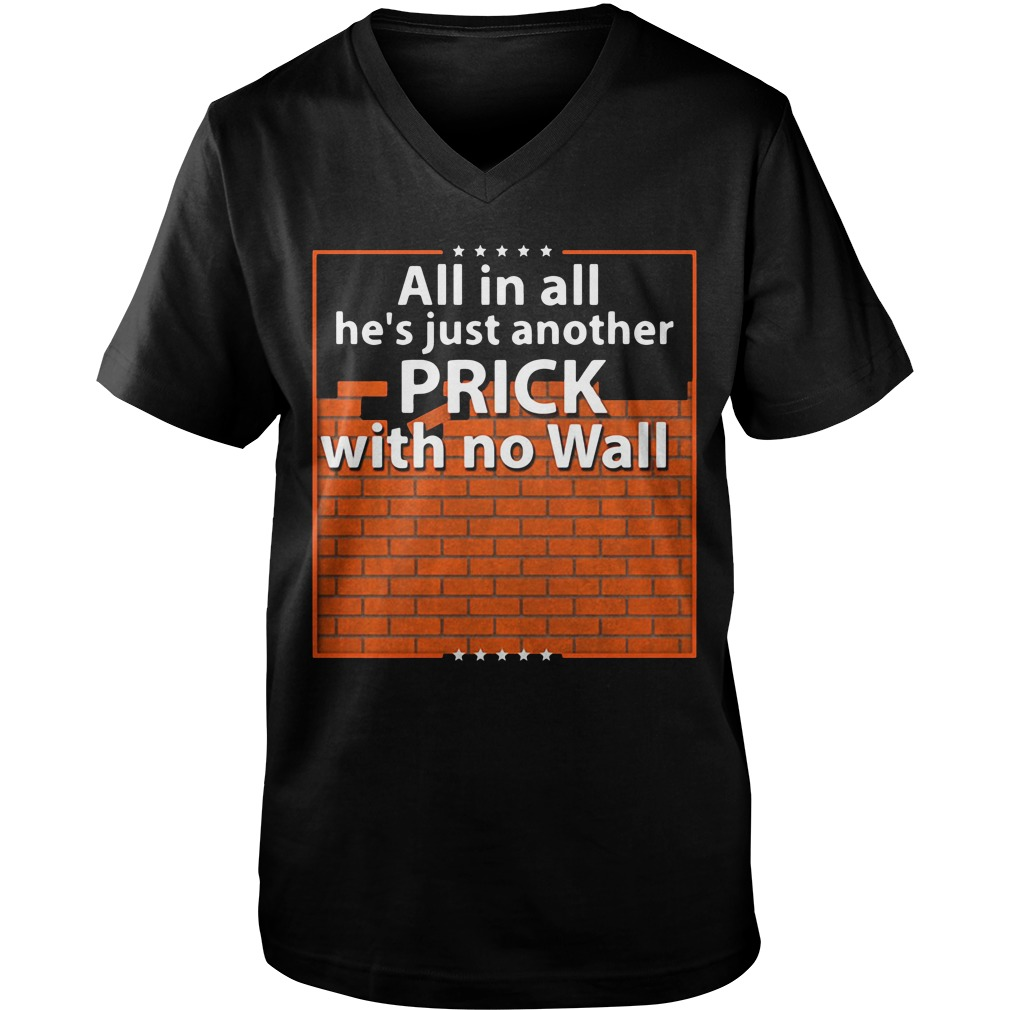 All in all he's just another prick with no wall Guy V-Neck