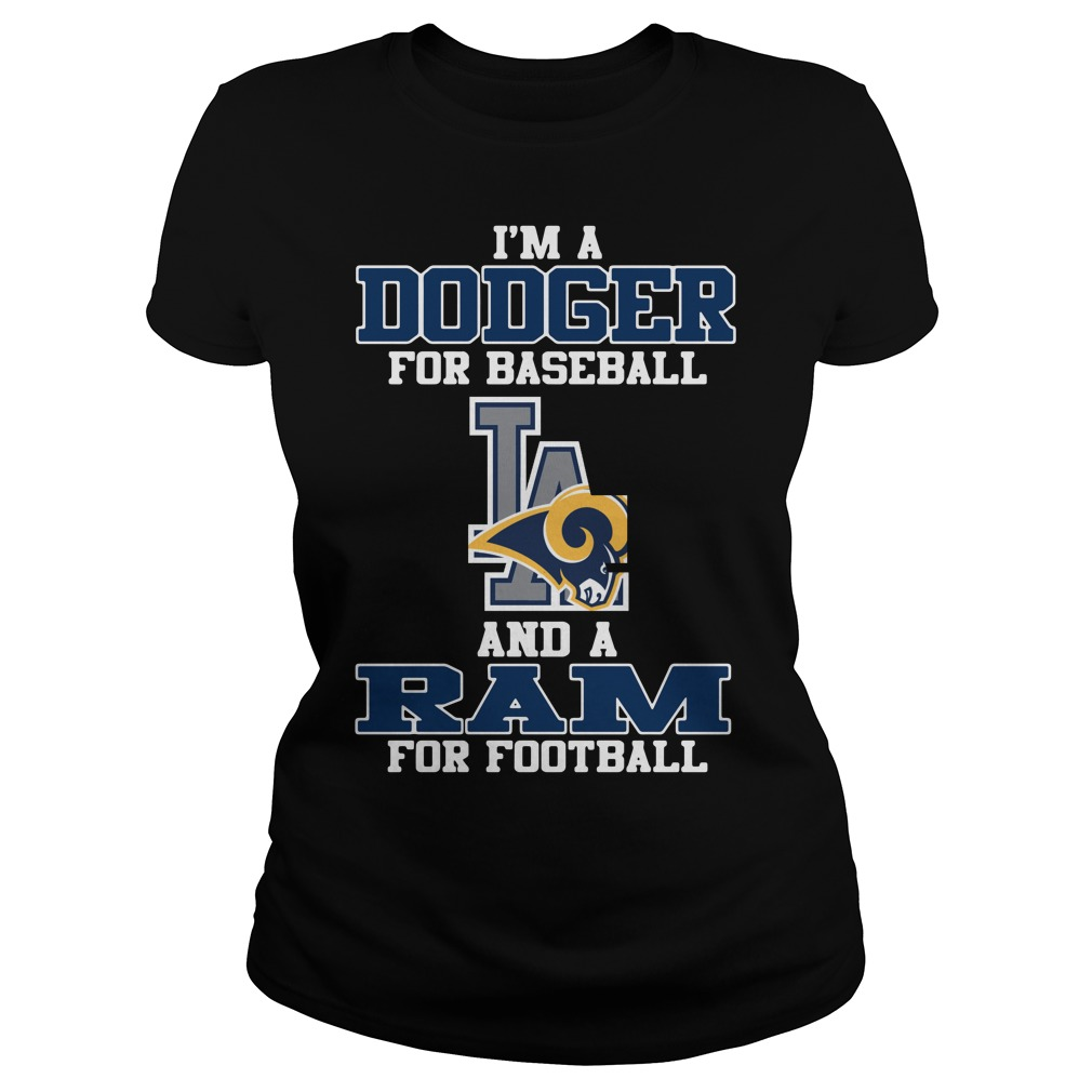 I'm a Dodger for baseball LA and a Ram for football Ladies Tee