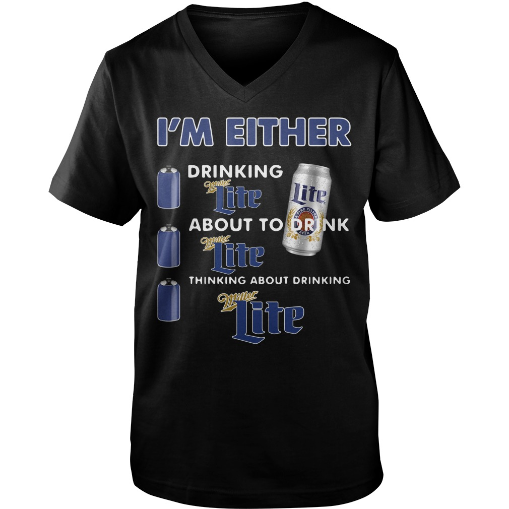 I'm either drinking Miller Lite about to drink Miller Lite Guy V-Neck