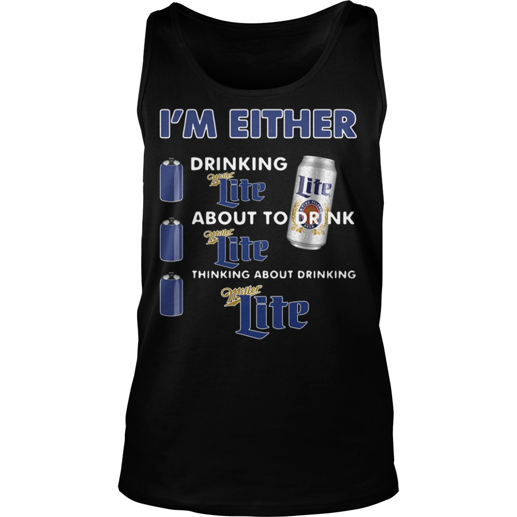 I'm either drinking Miller Lite about to drink Miller Lite Tank Top