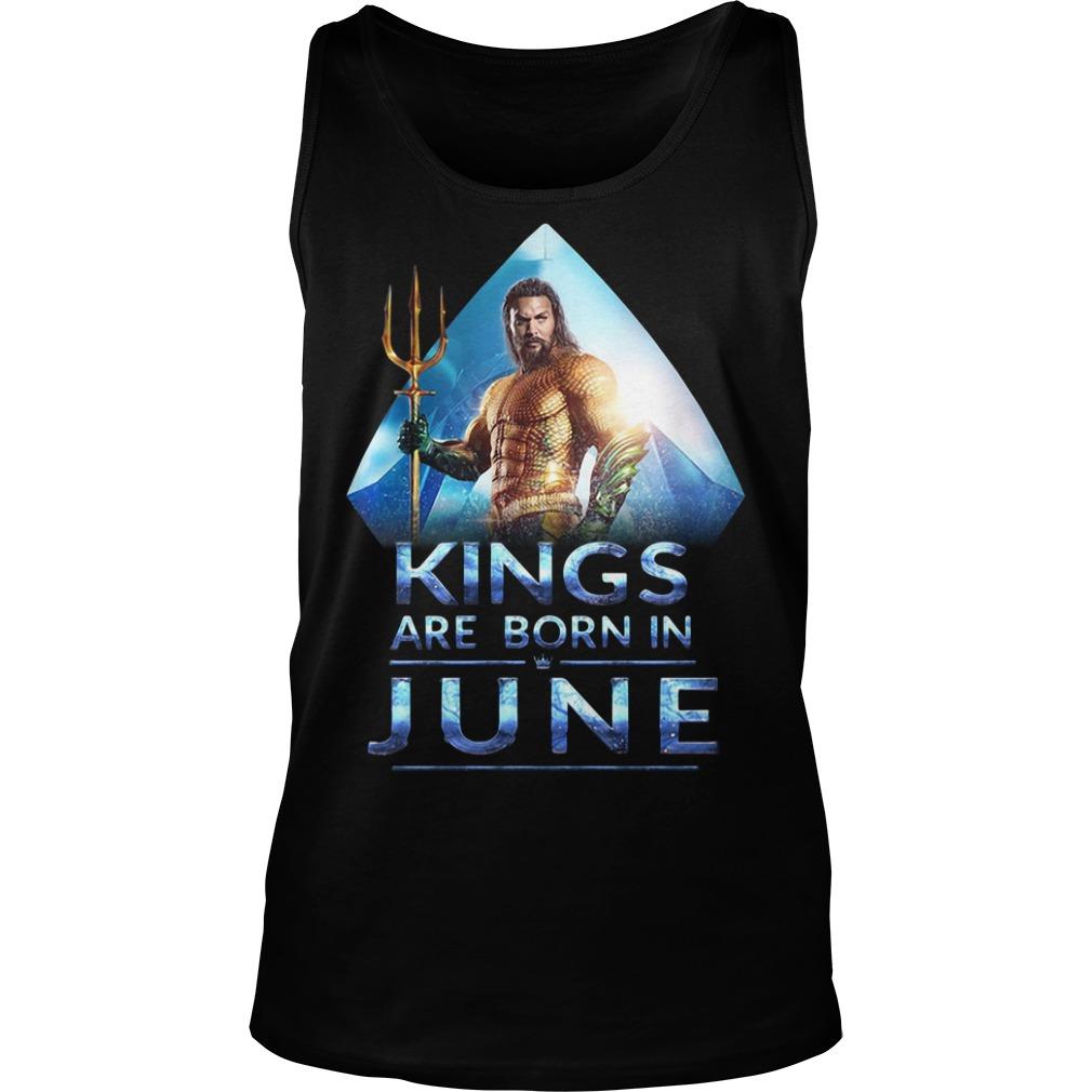 Aquaman Kings are born in June shirtAquaman Kings are born in June Tank Top
