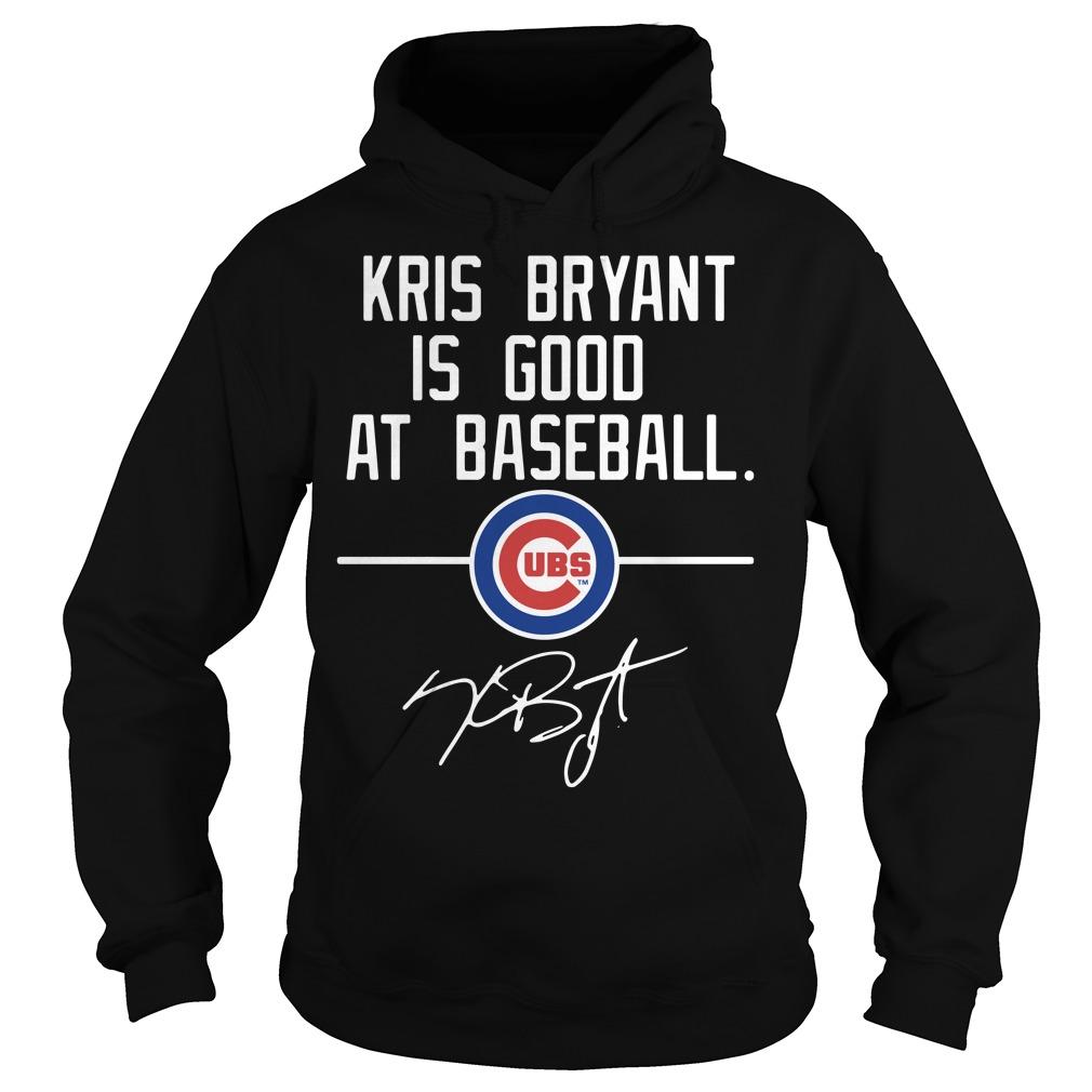 Kris Bryant is good at Baseball Chicago Cubs Hoodie