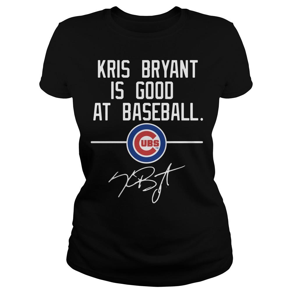 Kris Bryant is good at Baseball Chicago Cubs Ladies Tee