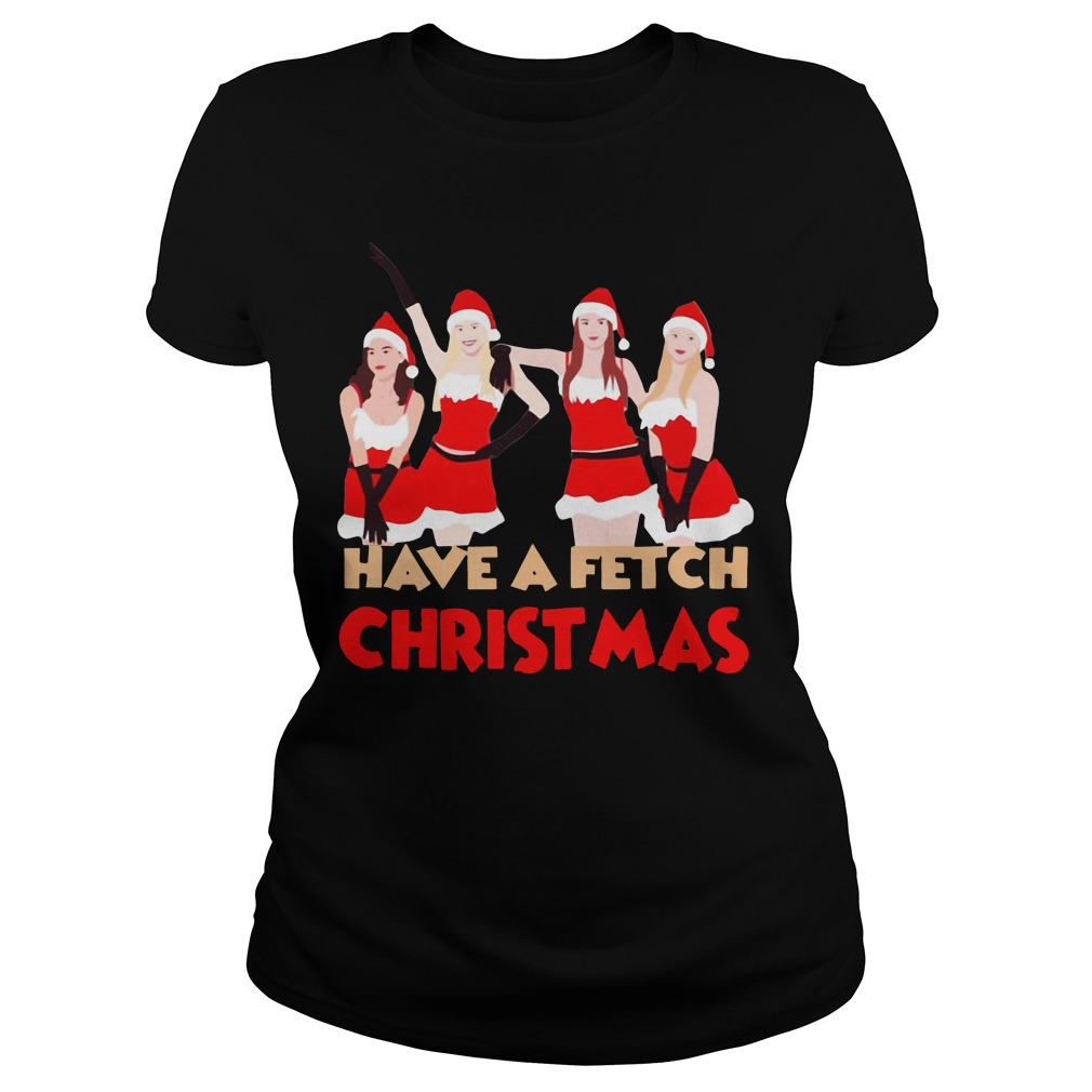 Mean girls have a fetch Christmas Ladies Tee