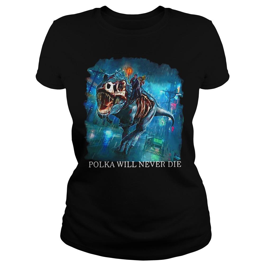 Polka will never die Ladies Tee