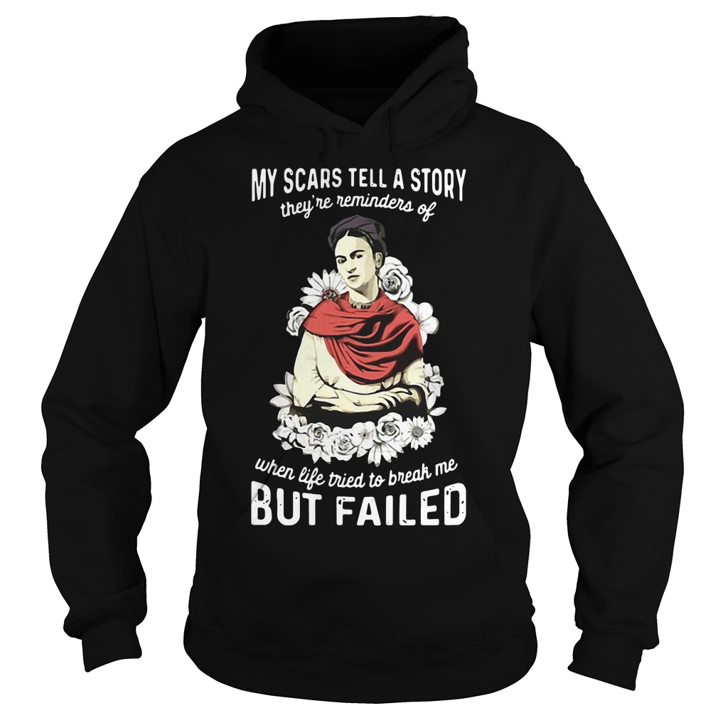 My scars tell a story they're reminders of when life tried to break me but failed Hoodie