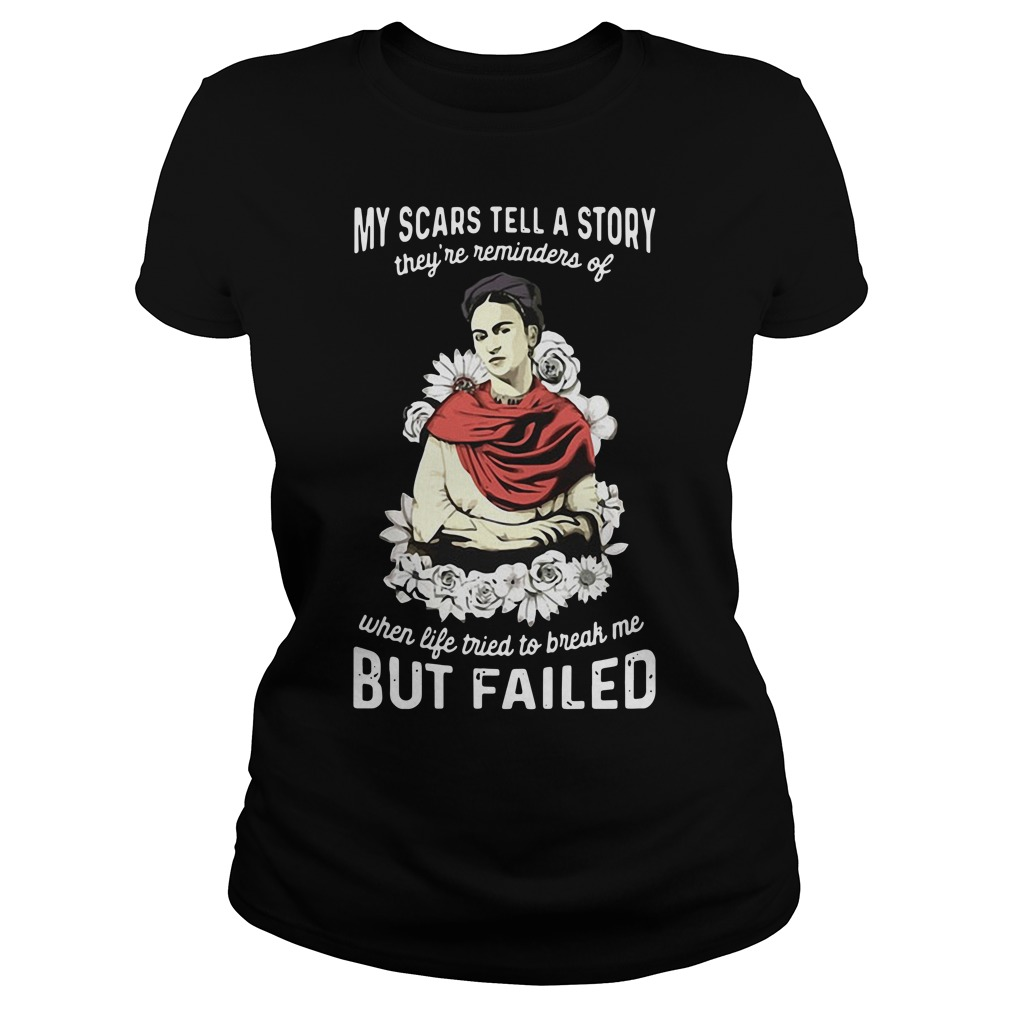 My scars tell a story they're reminders of when life tried to break me but failed Ladies Tee