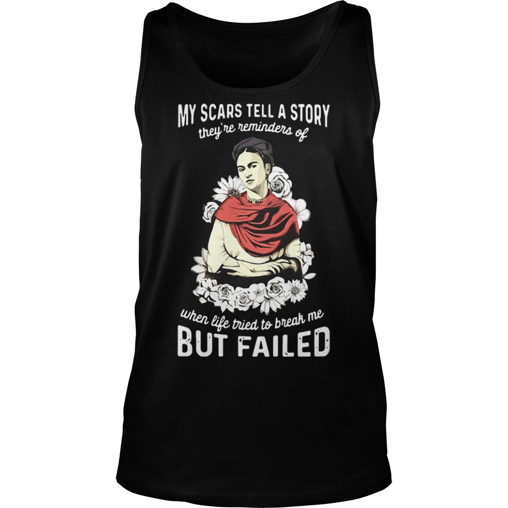 My scars tell a story they're reminders of when life tried to break me but failed Tank Top