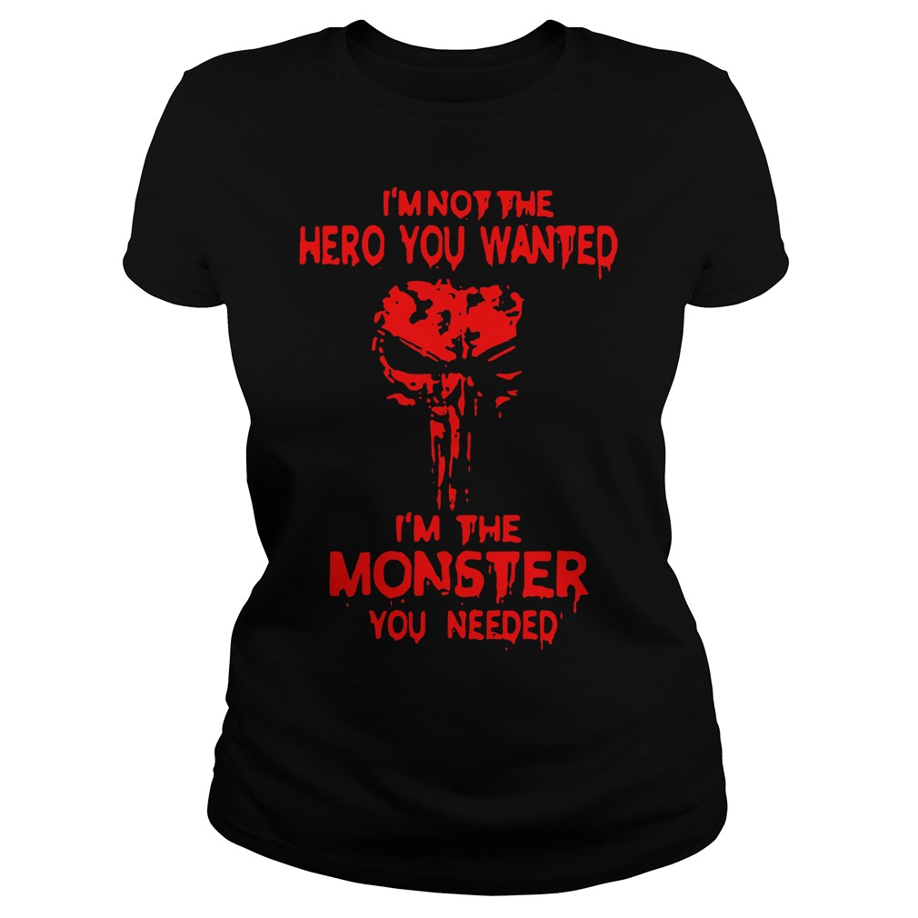 Skull I'm not the hero you wanted I'm the monster you needed Ladies Tee