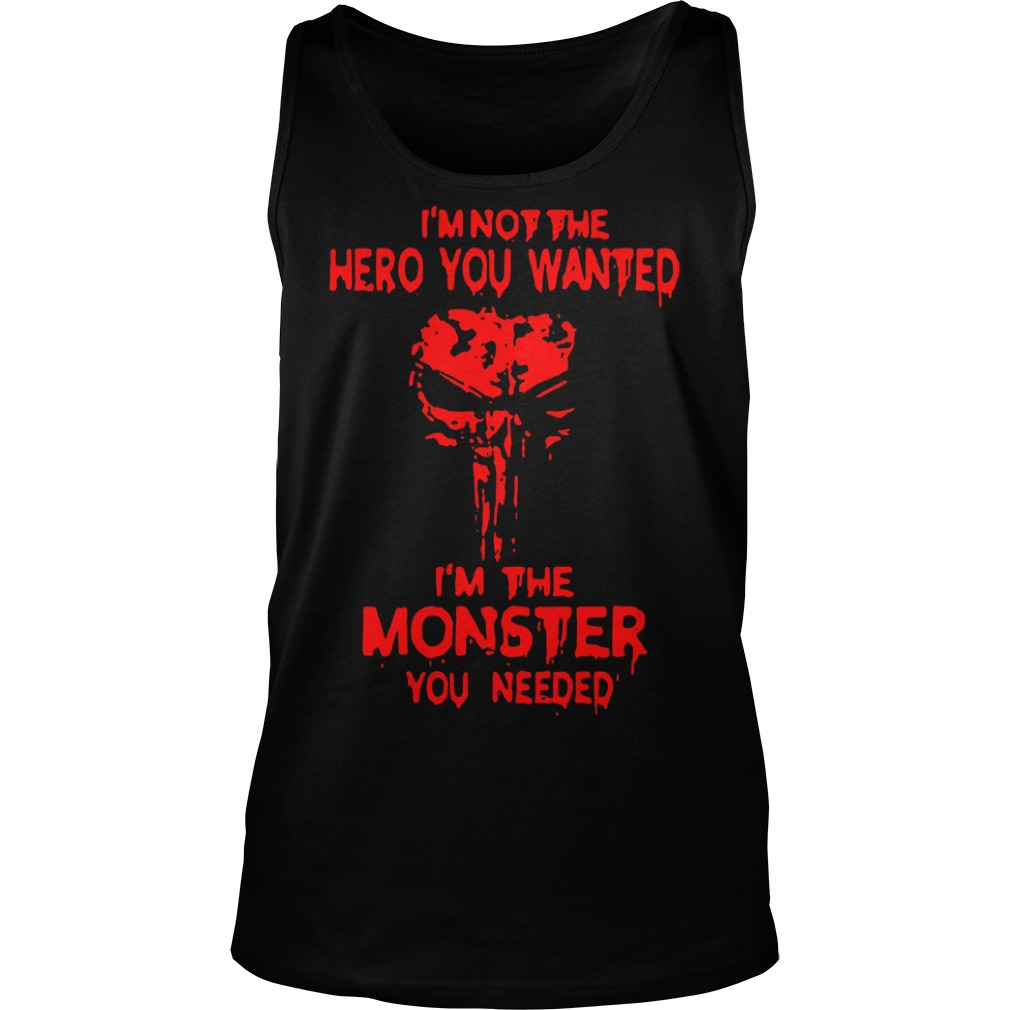 Skull I'm not the hero you wanted I'm the monster you needed Tank Top