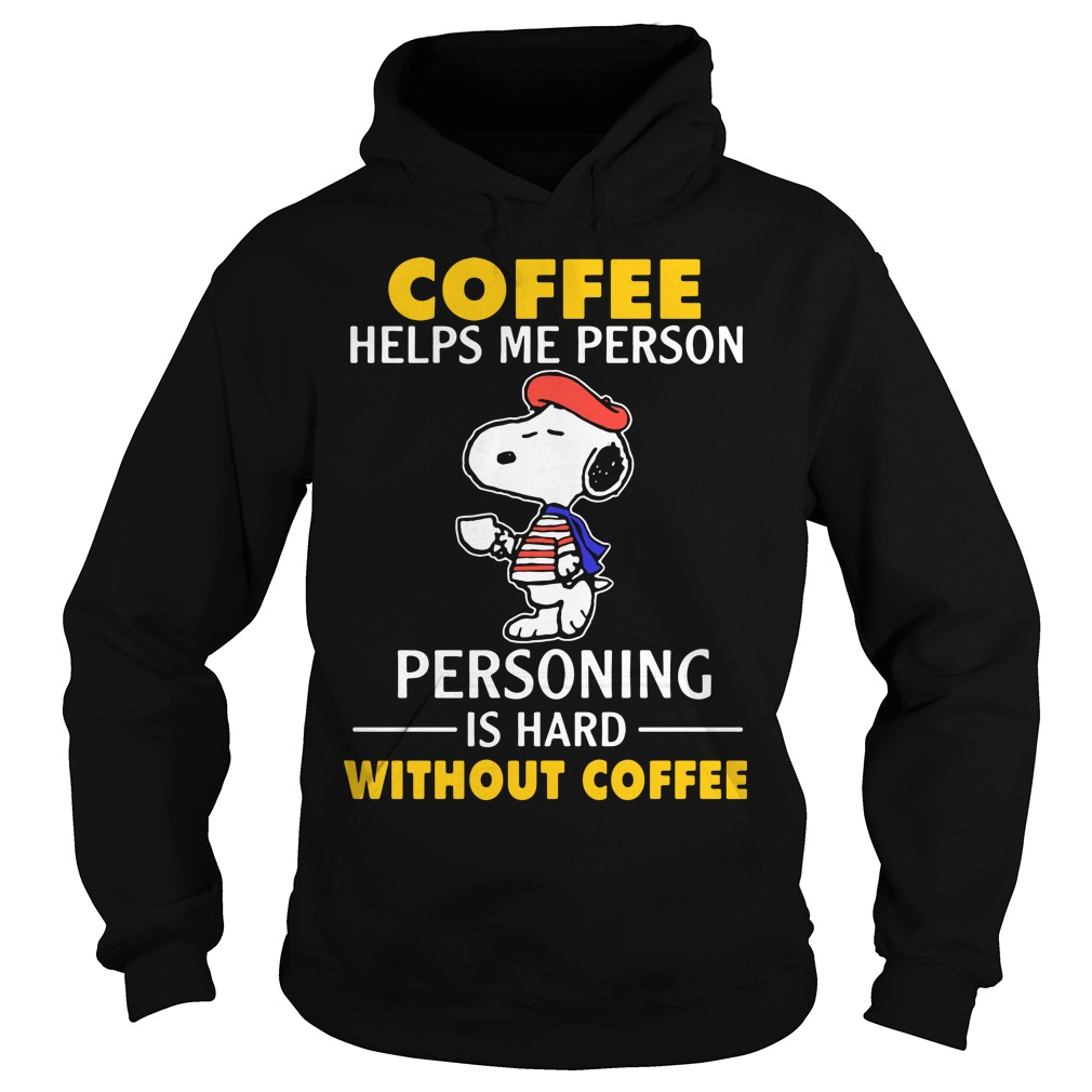 Snoopy coffee helps me person personing is hard without coffee Hoodie