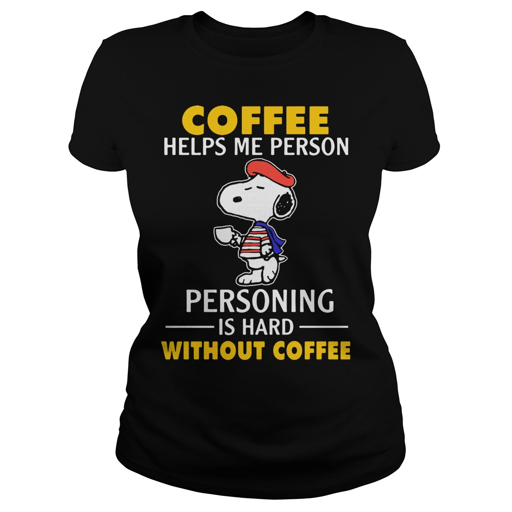 Snoopy coffee helps me person personing is hard without coffee Ladies Tee