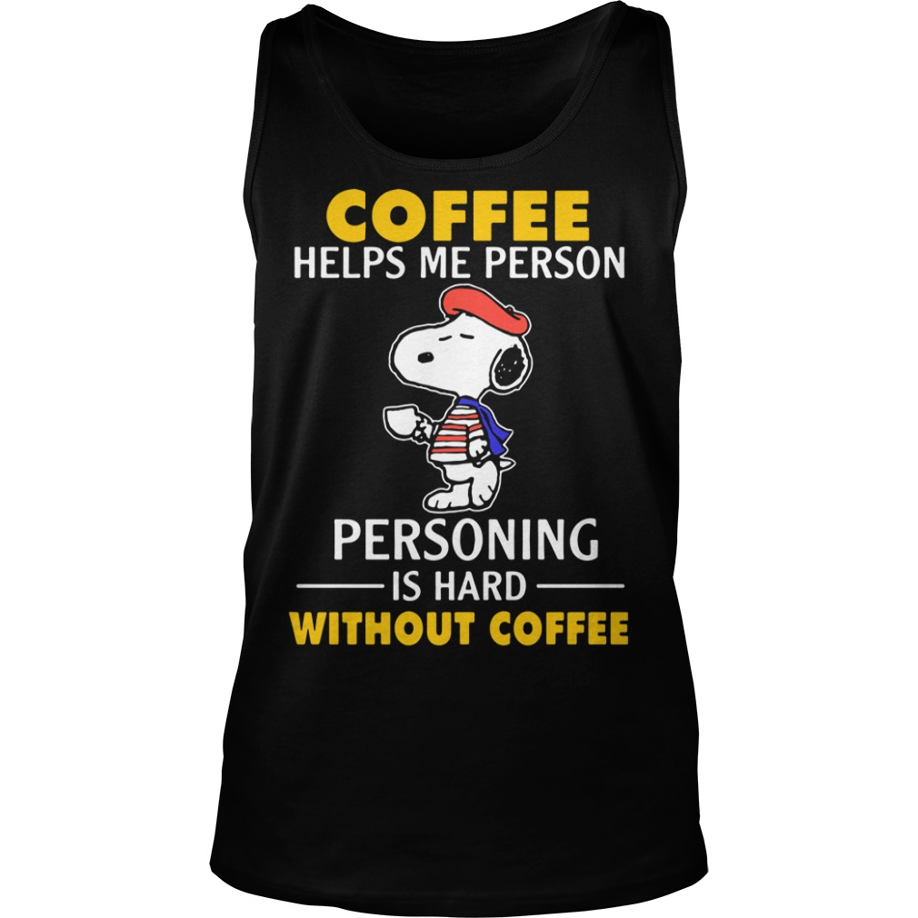 Snoopy coffee helps me person personing is hard without coffee Tank Top