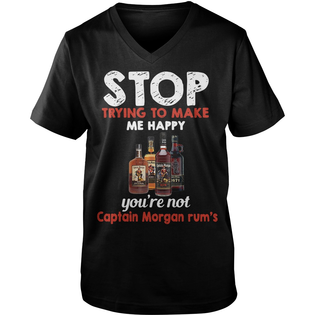 Stop trying to make me happy you're not Captain Morgan rum's Guy V-Neck