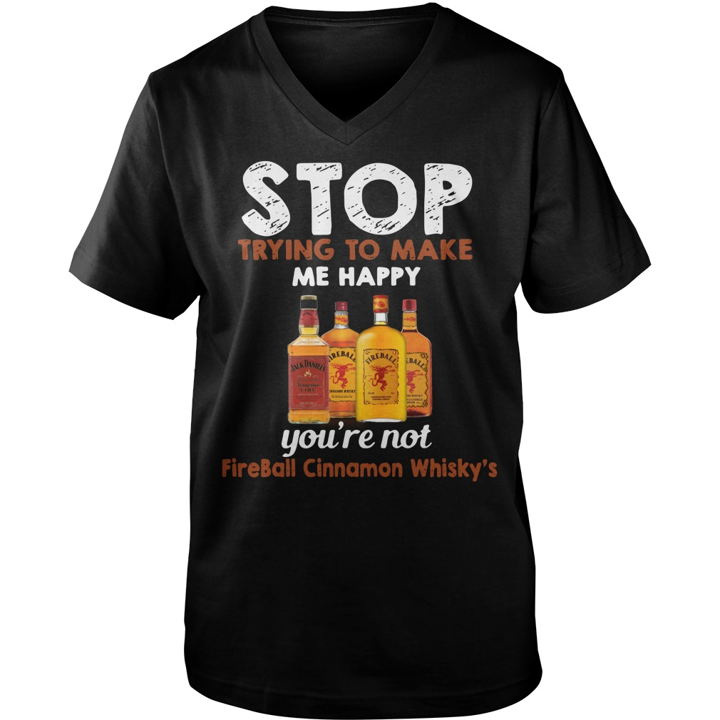 Stop trying to make me happy you're not Fireball Cinnamon Whisky's Guy V-Neck