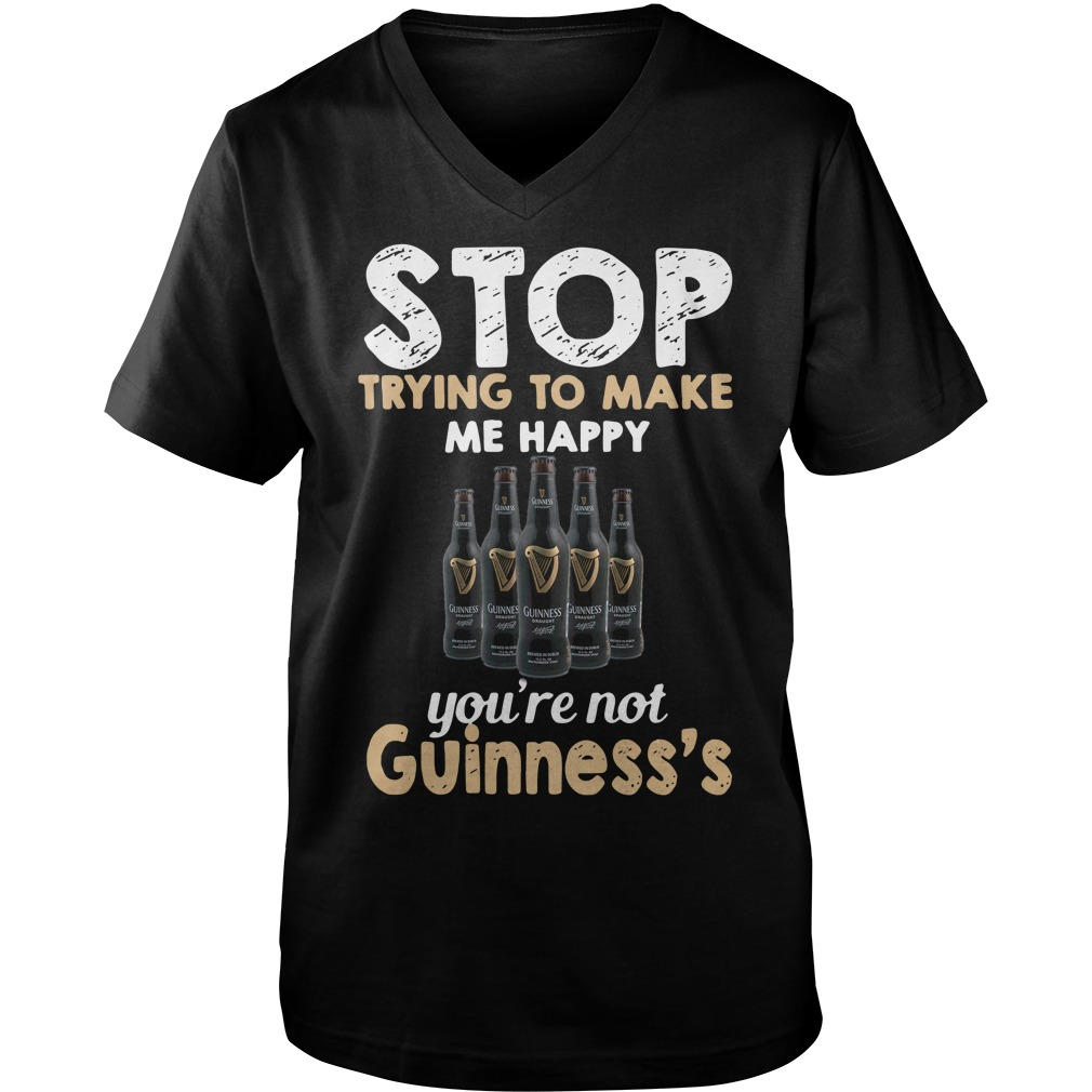 Stop trying to make me happy you're not Guinness's Guy V-Neck