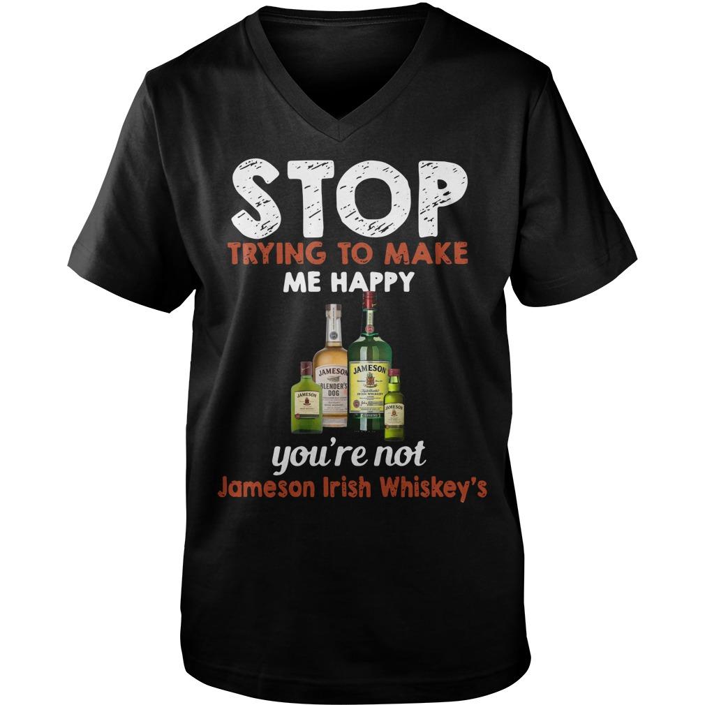 Stop trying to make me happy you're not Jameson Irish Whiskey 's Guy V-Neck