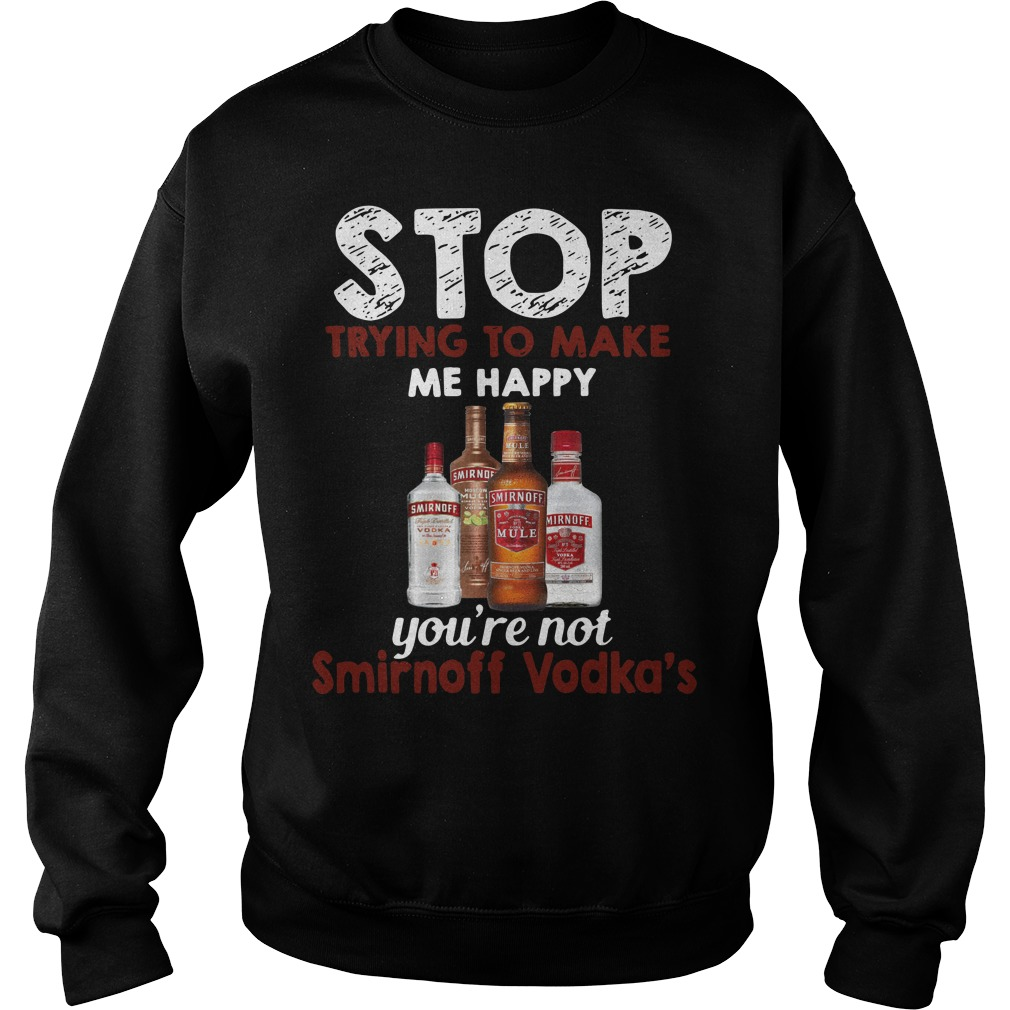 Stop trying to make me happy you're not Smirnoff Vodka's Sweater