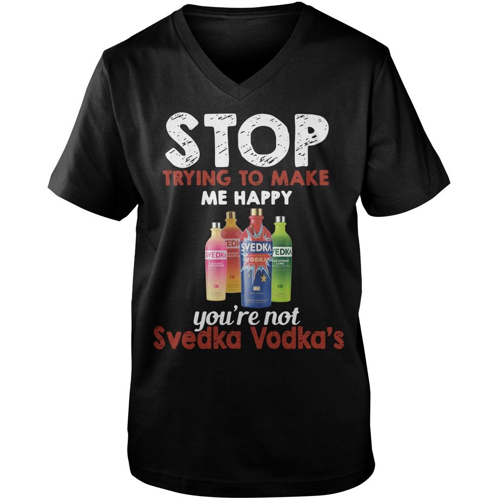 Stop trying to make me happy you're not Svedka Vodka's Guy V-Neck