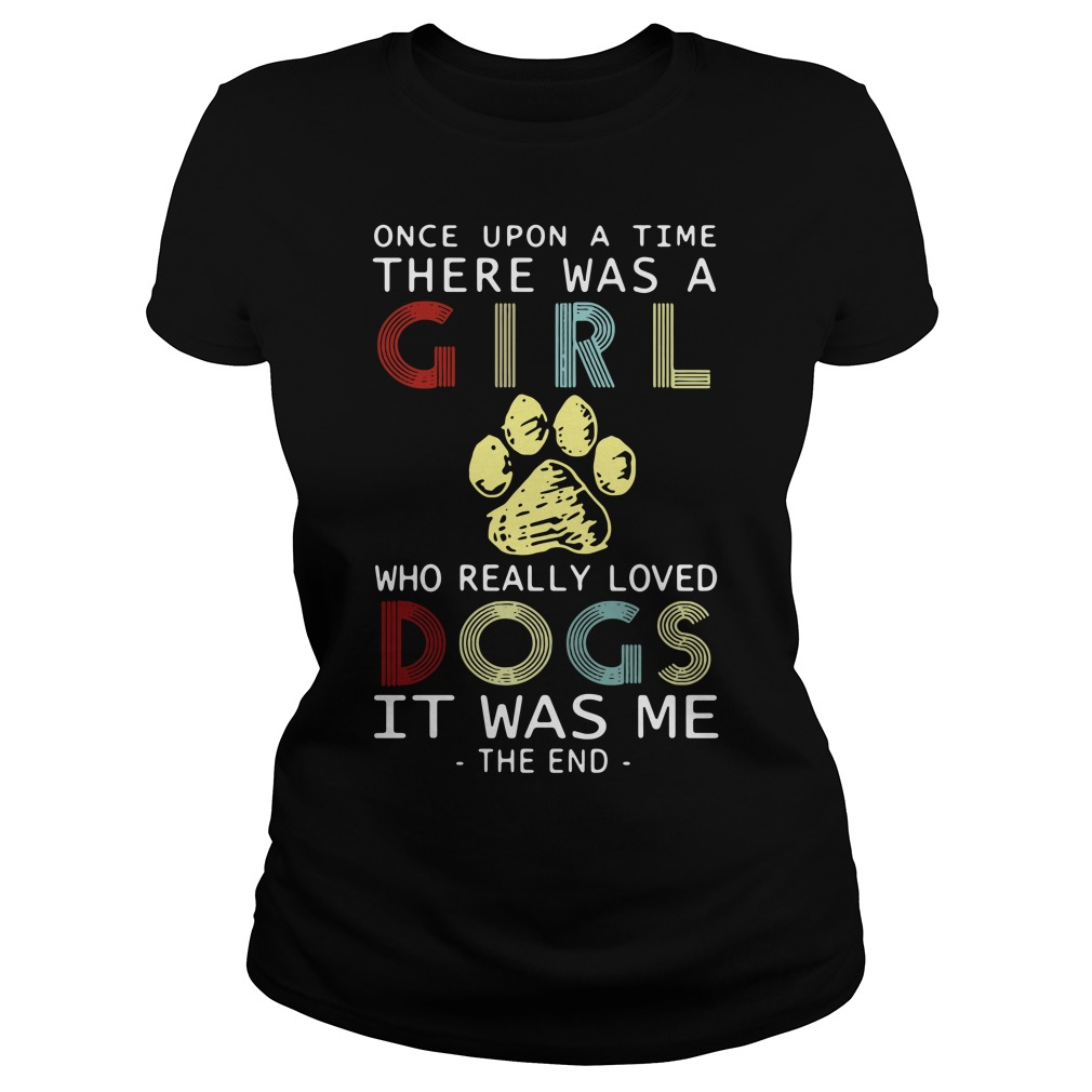 Once upon a time there was a girl really loved cats It was me Ladies Tee