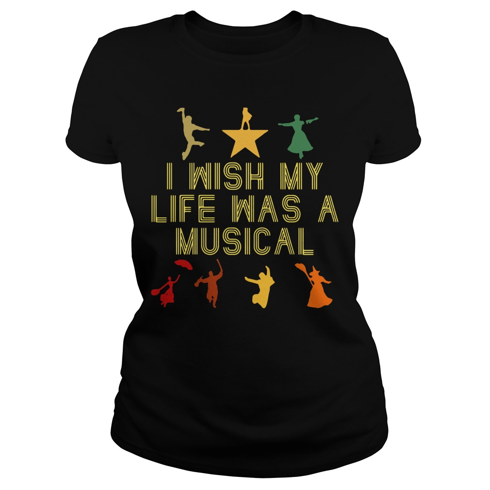 I wish my life was a musical Ladies Tee