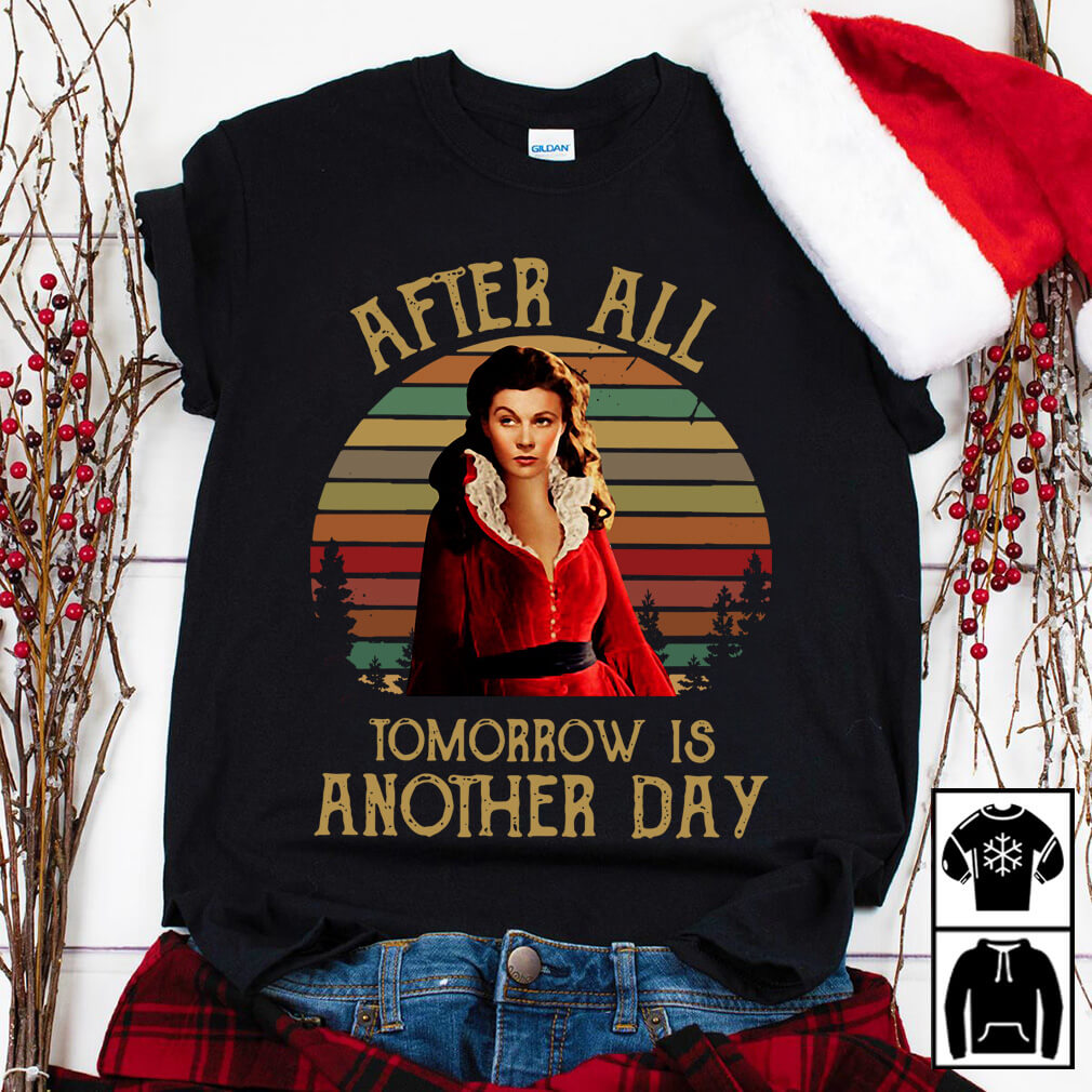 After all tomorrow is another day shirt