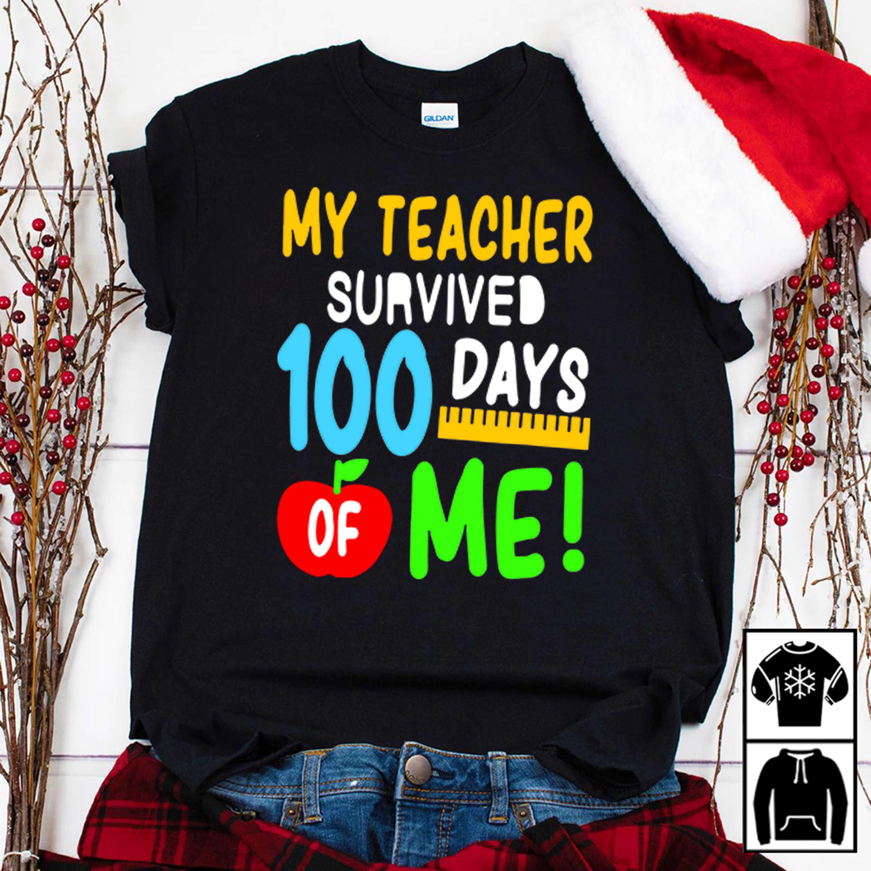 My teacher survived 100 days of me shirt