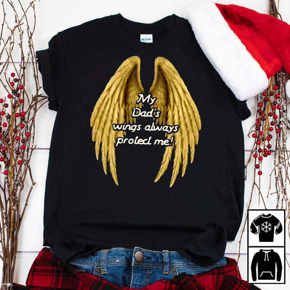 My Dad's wings always protect me shirt
