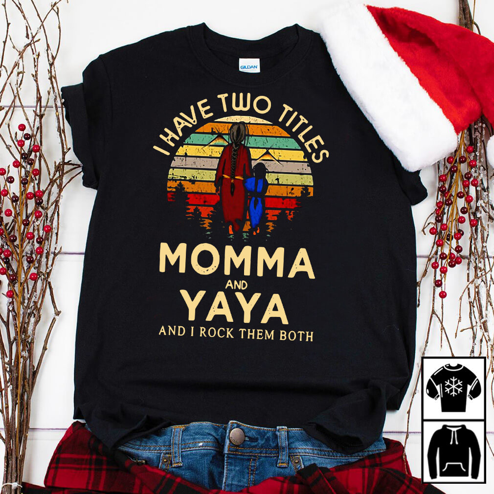 I have two titles Momma and Yaya rock them both shirt