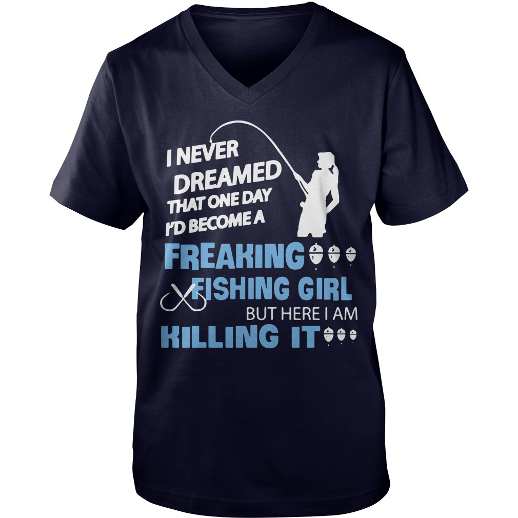 Authentic I never dreamed that one day to become freaking fishing girls Guy V-Neck